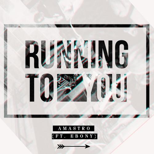 Amastro - Running To You (feat. EBONY)
