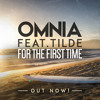 Omnia Feat. Tilde - For The First Time (WORLD PREMIERE)