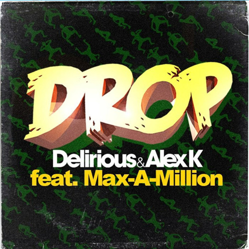Delirious Alex K feat Max-A-Million - Drop
