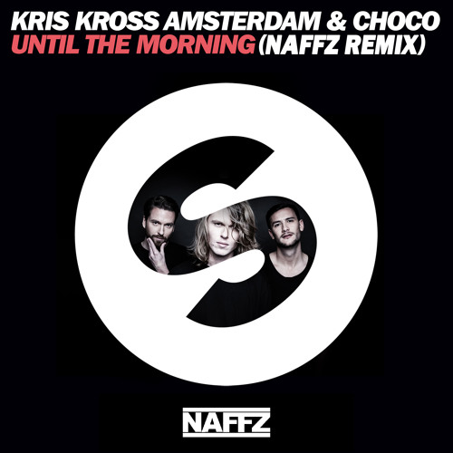 Kris Kross Amsterdam & Choco - Until The Morning (Naffz Remix)