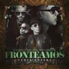 Fronteamos Porque Podemos - De La Ghetto Ft. Daddy Yankee, Yandel & Ñengo Flow