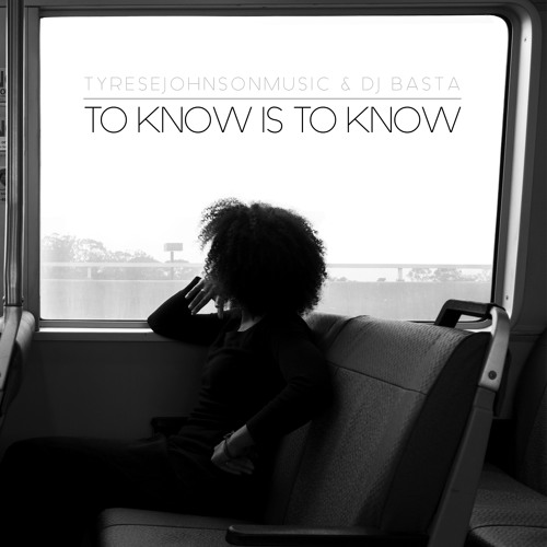 TyreseJohnsonMusic & DJ Basta - To Know Is To Know (Exclusive)
