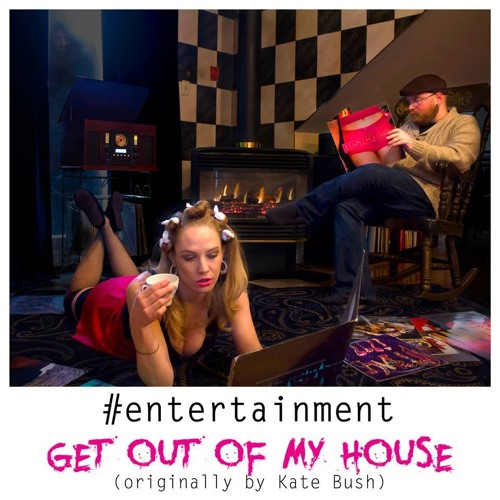 Get Out Of My House (originally By Kate Bush