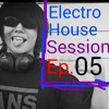 Electro House Session Ep.05