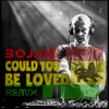'Could You Be Loved' Bojan Mix (Free Download!)