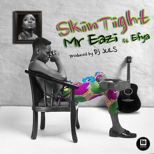 Mr Eazi X Efya X Juls - Skin Tight