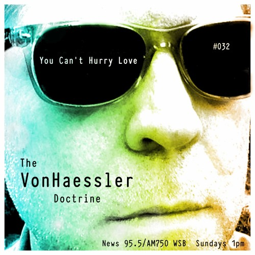 The VonHaessler Doctrine #032 - You Can't Hurry Love