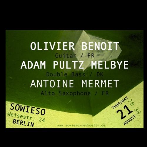 Olivier Benoit, Antoine Mermet, Adam Pultz Melbye LIVE @ Sowieso, BERLIN 2014