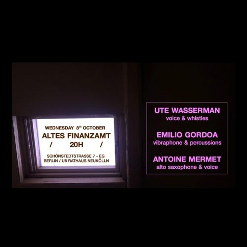 Emilio Gordoa, Antoine Mermet, Ute Wassermann LIVE @ Altes Finanzamt, BERLIN 2014