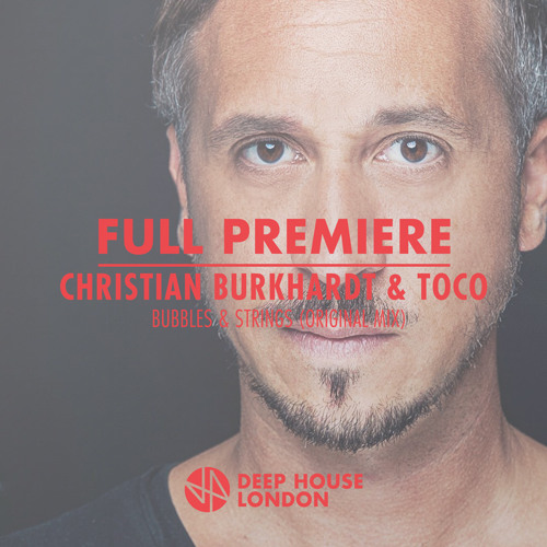 Full premiere christian burkhardt toco bubbles for Deep house london