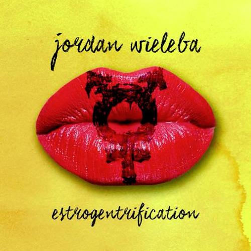 Jordan Wieleba - Estrogentrification