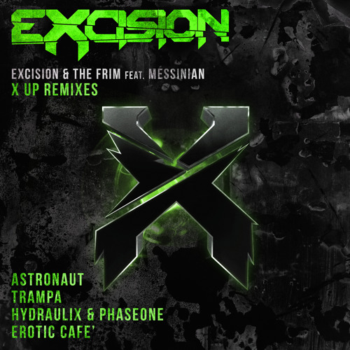 Excision & The Frim F.t Messinian - X Up (Astronaut Remix)