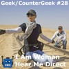 Geek/CounterGeek - #28: I Am Woman, Hear Me Direct