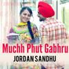 Muchh Phut Gabhru - Jordan Sandhu - Bunty Bains & Desi Crew - p Brand New Song 2015