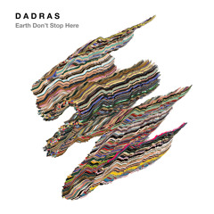 DADRAS – Earth Don't Stop Here