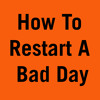 How To Restart A Bad Day