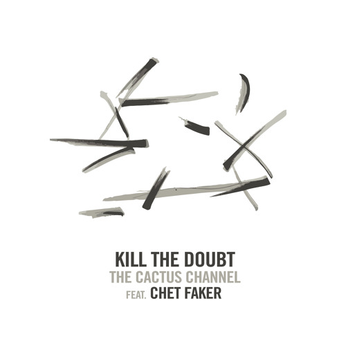 The Cactus Channel feat. Chet Faker - Kill The Doubt