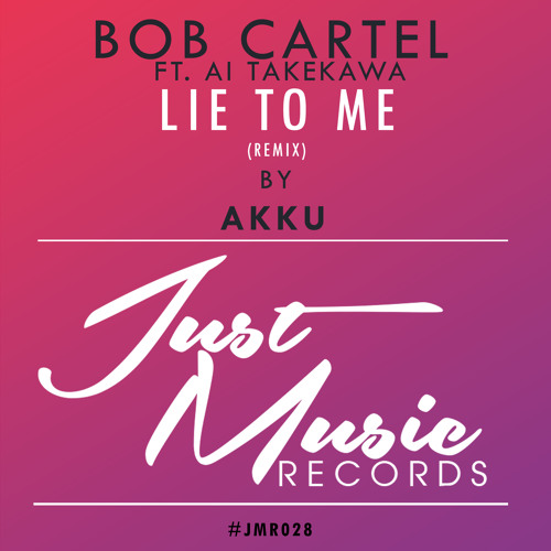 Bob Cartel ft. Ai Takekawa - Lie To Me (Akku Remix) OUT NOW ..!!