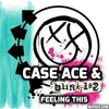 Feeling This - Blink 182 ( Case Ace Remix)<3