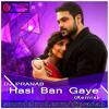 Hasi Ban Gaye - (Remix) - DJ PRANAB (Preview )