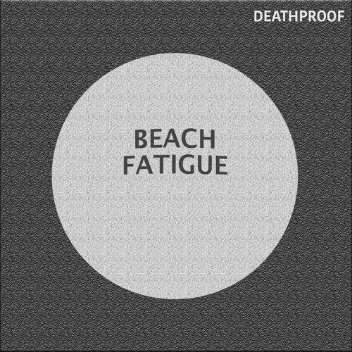 Beach Fatigue - Deathproof