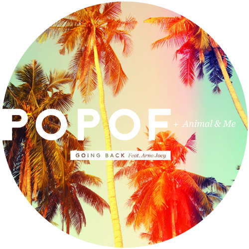 Popof and Animal & Me - Going Back ft Arno Joey (Eats Everything Remix)