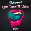 Wizard - You Came To Mine [Drop the Bassline EXCLUSIVE]