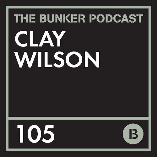 The Bunker Podcast 105 - Clay Wilson