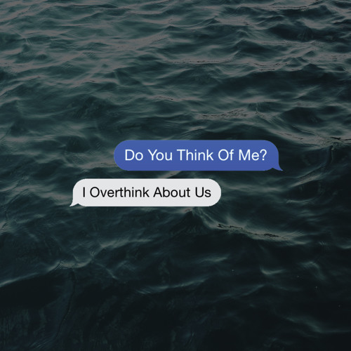 """I Overthink About Us"""
