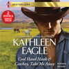 COOL HAND HANK & COWBOY, TAKE ME AWAY by Kathleen Eagle