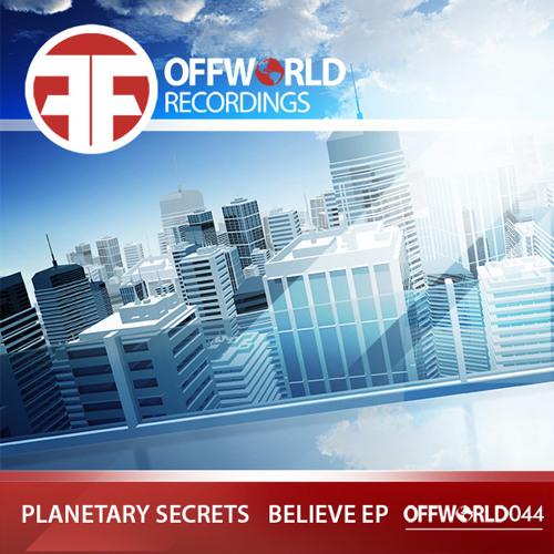 Planetary Secrets - Believe ep (Offworld044) Sept 14th 2015