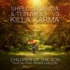 Shelco Garcia & Teenwolf vs Killa Karma - Children Of The Son (Original Mix)