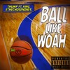 Ball Like Woah - Thump Ft. King Troy BY .TCO