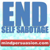 End Self Sabotage - Get Out Of Your Own Way And Achieve Greatness