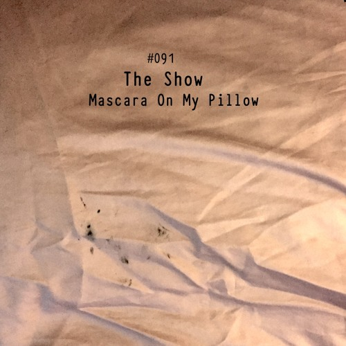 The Show #091 - Mascara On My Pillow