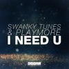Swanky Tunes & Playmore - I Need U (Radio Edit)
