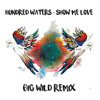 Hundred Waters - Show Me Love (Big Wild Remix) [Free Download]