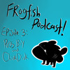 Download Frogfish Podcast 3:  Puss boy and chick dick Mp3