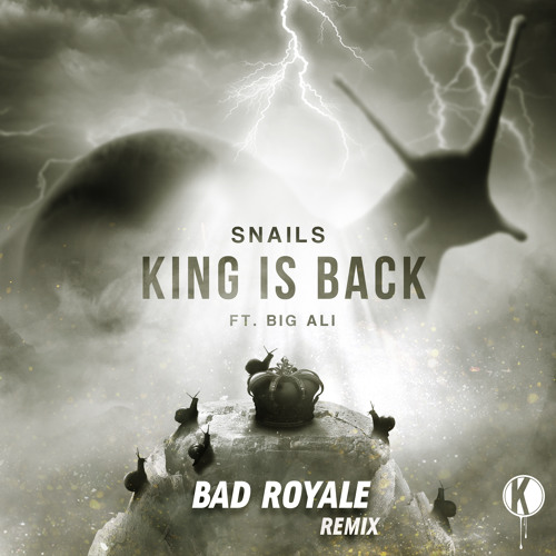 Snails - King is Back feat. Big Ali (Bad Royale Remix)