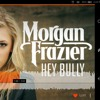 Morgan Frazier. Hey bully me