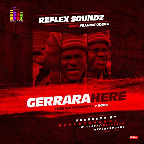 Reflex Soundz - Gerrara Here (Free instrumentals + Hook) ft. Francis Odega (Prod.by @reflexsoundz)