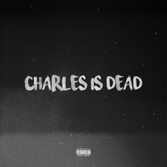 Charles Is Dead (Prod. Greaf)