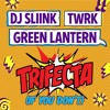 DJ Sliink & TWRK & Green Lantern - Trifecta (If You Don't)(DOWNLOAD)