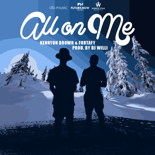 ALL ON ME - KENNYON BROWN & FORTAFY (Prod by DJ WILLI)