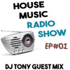 House Music Radio Show EP#01 | DJ Tony Guest Mix. 09/2015