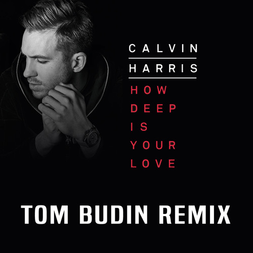 Calvin Harris - How Deep Is Your Love (Tom Budin Remix)