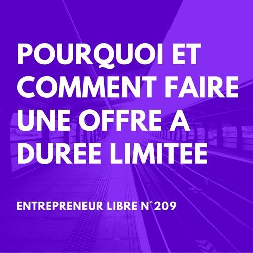 Pourquoi et Comment faire une Offre à Durée Limitée - Entrepreneur Libre n°209