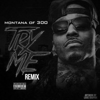 Montana Of 300 - Try Me (Remix)