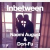 Don - Fu & Naomi August - Inbetween ( Low Quality )