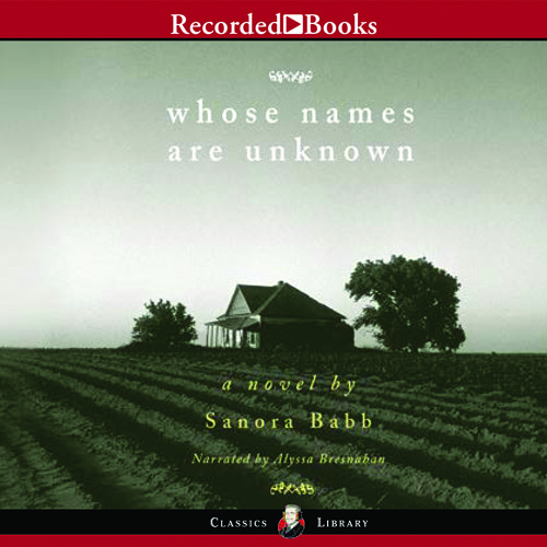 WHOSE NAMES ARE UNKNOWN Written By Sanora Babb, Read By Alyssa Bresnahan
